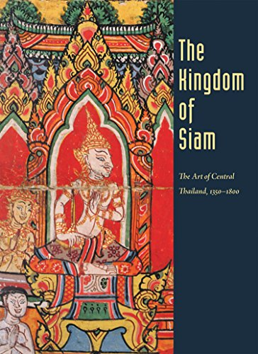 9780939117277: The Kingdom of Siam: The Art of Central Thailand, 1350-1800