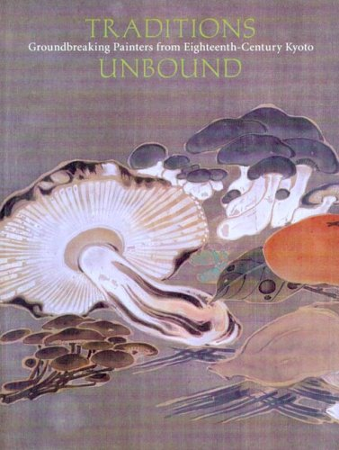 9780939117321: Traditions Unbound: Groundbreaking Painters of Eighteenth-Century Kyoto