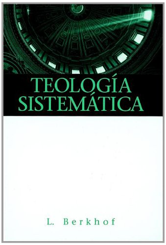 Teologia Sistematica = Systematic Theology (Spanish Edition): Berkhof, Louis