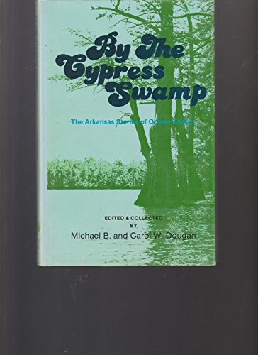 BY THE CYPRESS SWAMP: The Arkansas Stories of Octave Thanet.: Dougan, Michael B. And Carol W. ...