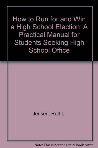 9780939136018: How to Run for and Win a High School Election: A Practical Manual for Students Seeking High School Office