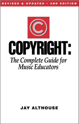 Copyright: The Complete Guide for Music Educators: Althouse, Jay