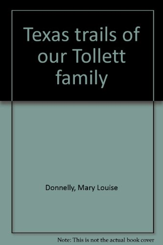 Texas trails of our Tollett family (0939142139) by Mary Louise Donnelly