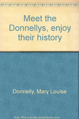 Meet the Donnellys, enjoy their history (0939142198) by Donnelly, Mary Louise