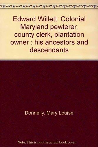 9780939142224: Edward Willett: Colonial Maryland pewterer, county clerk, plantation owner : his ancestors and descendants