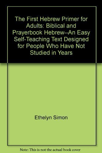 9780939144013: The First Hebrew Primer for Adults: Biblical and Prayerbook Hebrew--An Easy Self-Teaching Text Designed for People Who Have Not Studied in Years