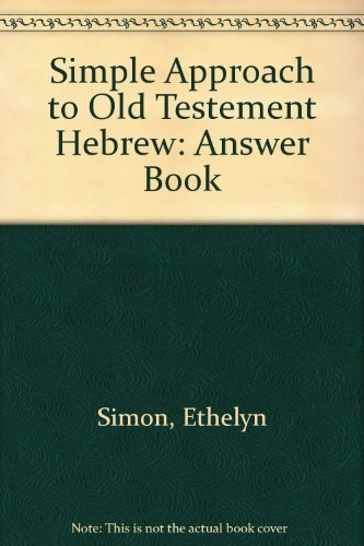 A Simple Approach to Old Testament Hebrew: Ethelyn Simon; Nanette