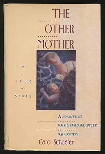 The Other Mother: A Woman's Love for the Child She Gave Up for Adoption: Schaefer, Carol