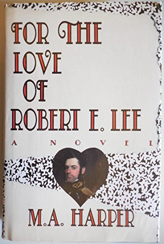 For the Love of Robert E. Lee: A Novel: Harper, M. A.