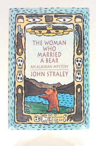 The Woman Who Married A Bear (Signed 1st Ed.): Straley, John