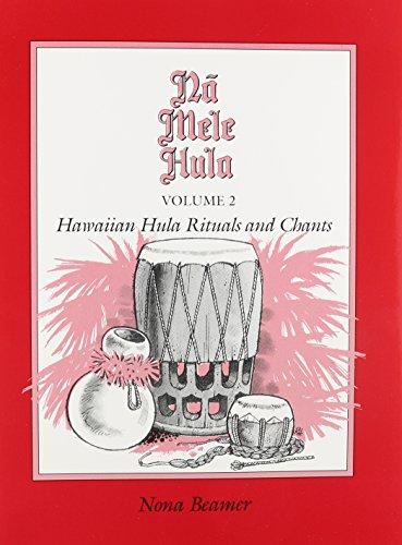 Na Mele Hula: Hawaiian Hula Rituals and Chants