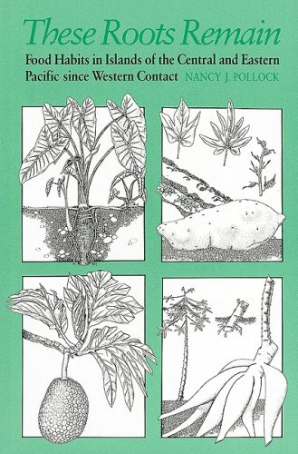 9780939154517: These Roots Remain: Food Habits in Islands of the Central and Eastern Pacific Since Western Contact