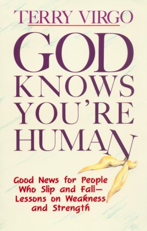 God Knows You're Human: Good News for People Who Slip and Fall -- Lessons on Weakness and Strength (0939159228) by Terry Virgo