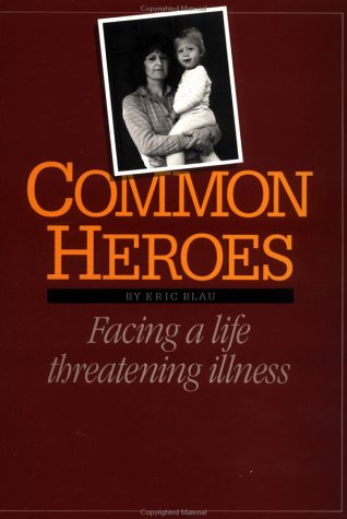 Common Heroes: Facing a Life Threatening Illness (0939165120) by Eric Blau