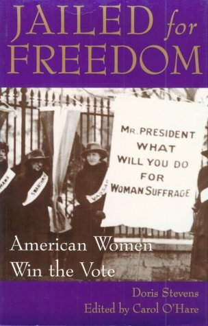 Jailed for Freedom : American Women Win: DORIS STEVENS, CAROL