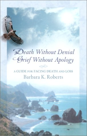 9780939165438: Death Without Denial, Grief Without Apology: A Guide for Facing Death and Loss