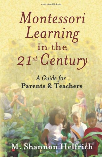 9780939165605: Montessori Learning in the 21st Century: A Guide for Parents and Teachers