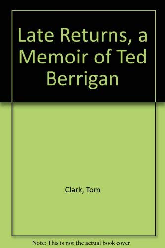Late Returns: A Memoir of Ted Berrigan: Clark, Tom