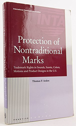 9780939190430: Protection of nontraditional marks: Trademark rights in sounds, scents, colors, motions and product design[s] in the U.S (Practice series)