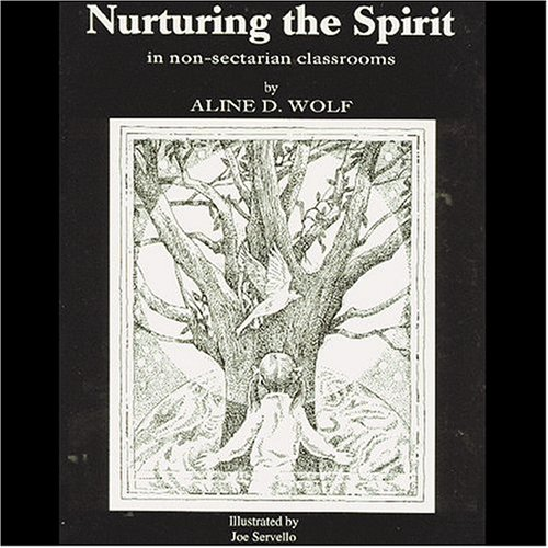 Nurturing the Spirit: In Non-Sectarian Classrooms: Aline D. Wolf