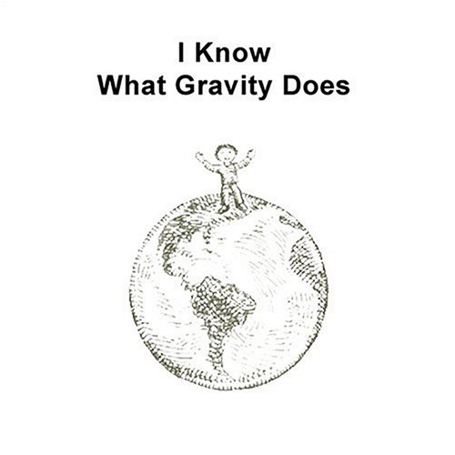 9780939195244: I Know What Gravity Does