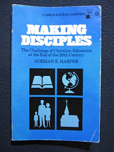 Making Disciples: The Challenge of Christian Education: Harper, Norman E.