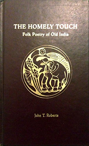 9780939214327: The Homely Touch: Folk Poetry of Old India : Selections from the 10th Century Sattasai : A Prakrit Anthology (Indo-Aryan Languages and Literature Series, V. 1) (English and Prakrit Languages Edition)