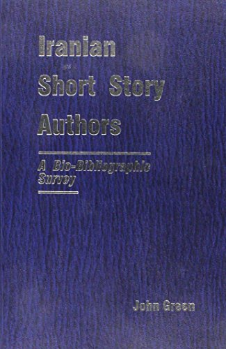 Iranian Short Story Authors: A Bio-Bibliographic Survey (9780939214648) by John Green