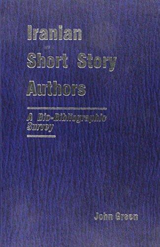 Iranian Short Story Authors: A Bio-Bibliographic Survey (9780939214648) by John Green