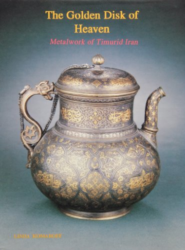 9780939214846: The Golden Disk of Heaven: Metalwork of Timurid Iran (Persian Art Series)