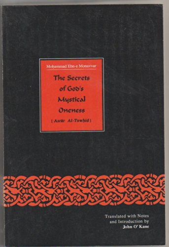 The Secrets of God's Mystical Oneness, Or, the Spiritual Stations of Shaikh Abu Said = Asrar Al-Towhid Fi Maqamat Al-Seyk Abi Said (Persian Heritage) (0939214881) by Muhammad Ibn Al-Munavvar; O'Kane, John
