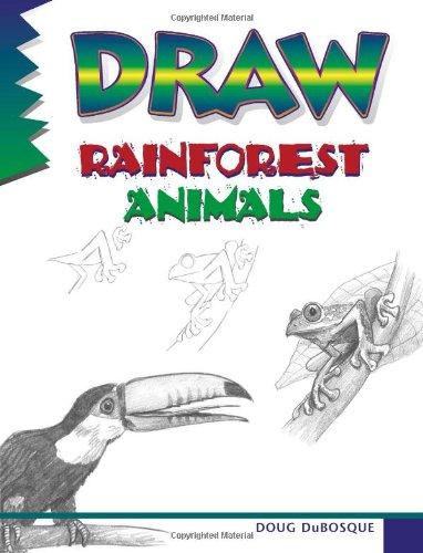 Draw! Rainforest Animals, A Step by Step Guide