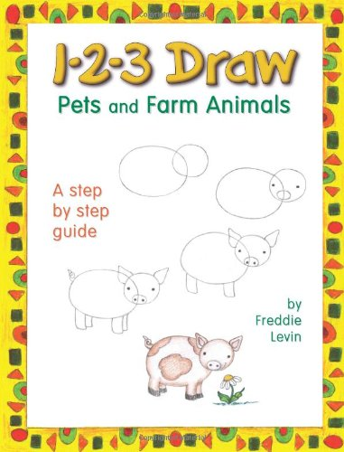 1-2-3 Draw: Pets and Farm Animals - A Step by Step Guide (1-2-3 Draw Series): Levin, Freddie
