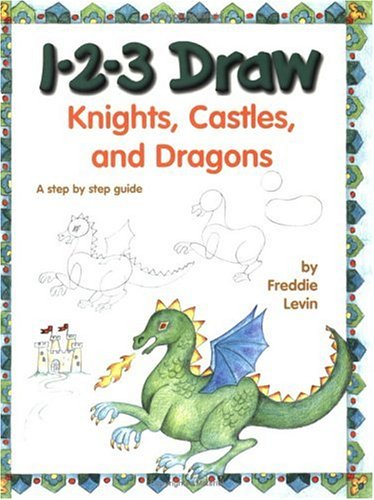 1-2-3 Draw Knights, Castles and Dragons: Freddie Levin