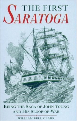 The First Saratoga: Being the Saga of John Young and His Sloop-of-War