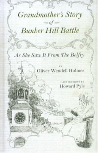 Grandmother's Story Of Bunker Hill Battle: Holmes, Oliver Wendell