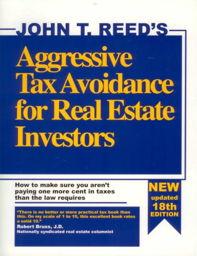Aggressive Tax Avoidance for Real Estate Investors: How to Make Sure You Aren't Paying One More Cent in Taxes Than the Law Requires by John T. Reed (1989-04-03) (9780939224159) by Reed, John T.