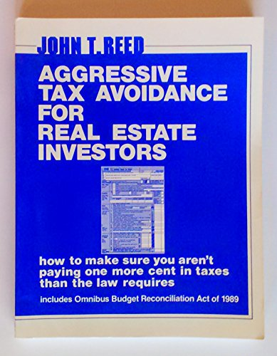 Aggresive Tax Avoidance for Real Estate Investors: How to Make Sure You're Not Paying One.: ...