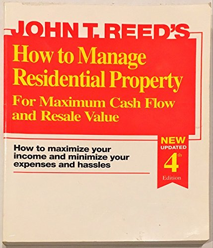 How to Manage Residential Property for Maximum Cash Flow and Resale Value (093922433X) by John T. Reed