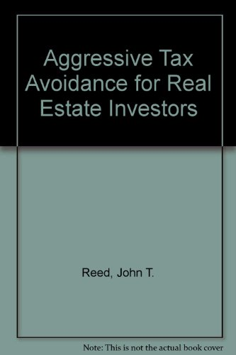 Aggressive Tax Avoidance for Real Estate Investors