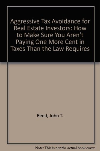 9780939224357: Aggressive Tax Avoidance for Real Estate Investors: How to Make Sure You Aren't Paying One More Cent in Taxes Than the Law Requires