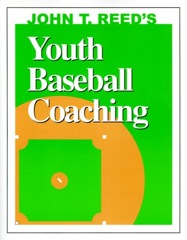 John T. Reed's Youth Baseball Coaching (0939224380) by John T. Reed