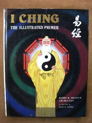 I Ching, the Illustrated Primer: Trosper, Barry R.;Leu,