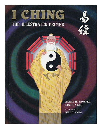 I Ching: The Illustrated Primer: Barry R. Trosper,