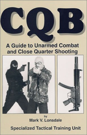 9780939235032: CQB: A Guide to Unarmed Combat and Close Quarter Shooting