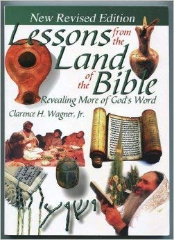 Lessons from the Land of the Bible: Revealing More of God's Word: Wagner Jr., Clarence H.