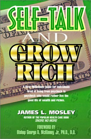 9780939241835: Self-Talk and Grow Rich: How to effectively use your self-talk with Christian principles and faith-building confessions, to grow and prosper ... physically, domestically and socially.