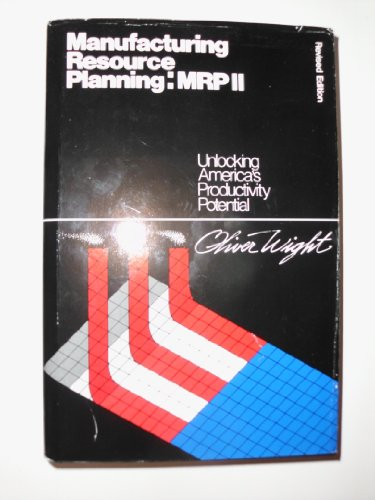 Manufacturing Resource Planning MRP 11 : Unlocking: Oliver W. Wight