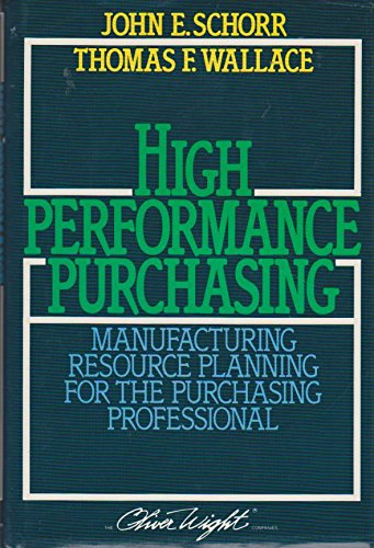 High Performance Purchasing: Manufacturing Resource Planning for the Purchasing Professional (9780939246052) by Schorr, John E.; Wallace, Thomas F.