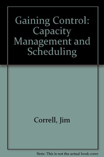 Gaining Control: Capacity Management and Scheduling: James G. Correll